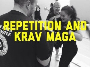 krav maga newcastle Repetition and Krav Maga
